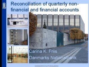 Reconciliation of quarterly nonfinancial and financial accounts Carina