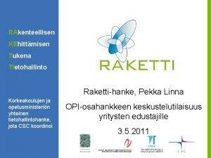 RAkenteellisen KEhittmisen Tukena TIetohallinto Rakettihanke Pekka Linna Korkeakoulujen