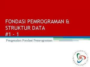 FONDASI PEMROGRAMAN STRUKTUR DATA 1 1 Pengenalan Fondasi
