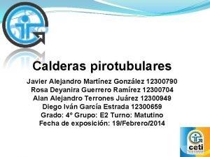 Calderas pirotubulares Javier Alejandro Martnez Gonzlez 12300790 Rosa