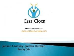 Make Bedtime Ezzz www ezzzclock weebly com Jansen
