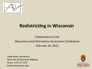 Redistricting in Wisconsin Presentation to the Wisconsin Land