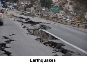 Earthquakes Earthquakes What is an earthquake Earthquakes are