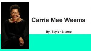 Carrie Mae Weems By Taylor Blanco Carrie Mae