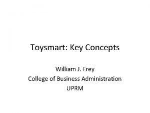 Toysmart Key Concepts William J Frey College of