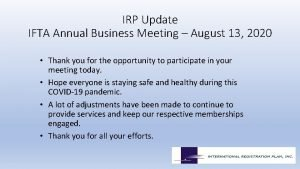 IRP Update IFTA Annual Business Meeting August 13