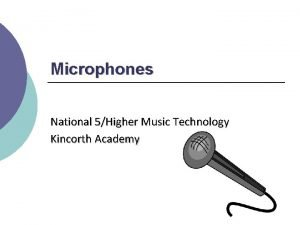 Microphones National 5Higher Music Technology Kincorth Academy Microphones