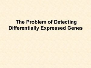 The Problem of Detecting Differentially Expressed Genes Gene