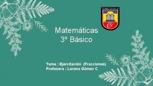 Matemticas 3 Bsico Tema Ejercitacin Fracciones Profesora Lorena
