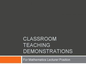 CLASSROOM TEACHING DEMONSTRATIONS For Mathematics Lecturer Position Classroom