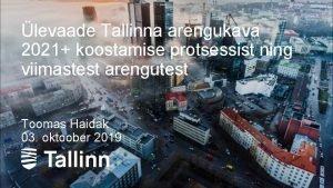 levaade Tallinna arengukava 2021 koostamise protsessist ning viimastest
