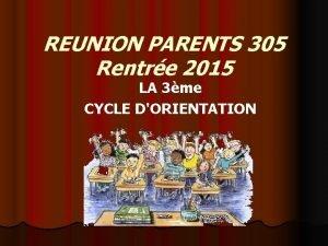 REUNION PARENTS 305 Rentre 2015 LA 3me CYCLE