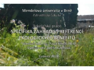 Mendelova univerzita v Brn Zahradnick fakulta Bakalsk prce