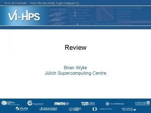 Review Brian Wylie Jlich Supercomputing Centre SC 13