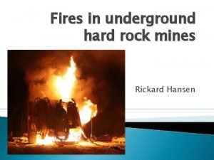 Fires in underground hard rock mines Rickard Hansen