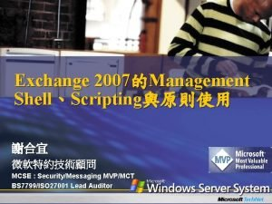 Exchange 2007Management ShellScripting MCSE SecurityMessaging MVPMCT BS 7799ISO