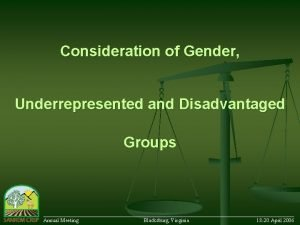 Consideration of Gender Underrepresented and Disadvantaged Groups Annual
