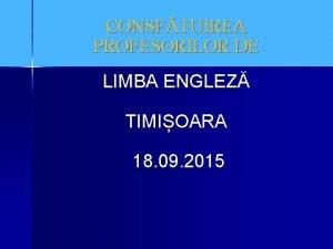 CONSFTUIREA PROFESORILOR DE LIMBA ENGLEZ TIMIOARA 18 09