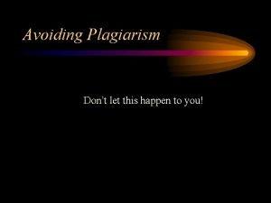 Avoiding Plagiarism Dont let this happen to you