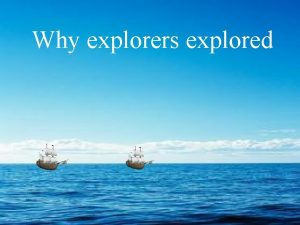 Why explorers explored Why did Europeans explore the