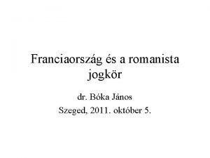 Franciaorszg s a romanista jogkr dr Bka Jnos