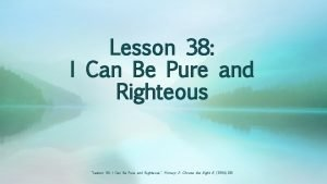 Lesson 38 I Can Be Pure and Righteous