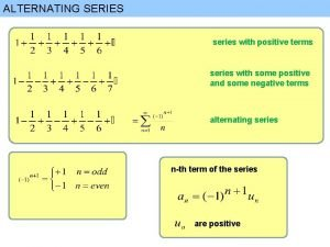 ALTERNATING SERIES series with positive terms series with