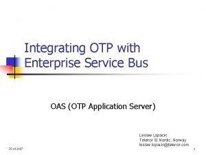Integrating OTP with Enterprise Service Bus OAS OTP