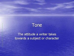 Tone The attitude a writer takes towards a