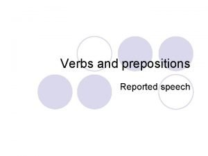 Verbs and prepositions Reported speech Match the verbs