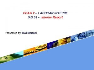 PSAK 2 LAPORAN INTERIM IAS 34 Interim Report