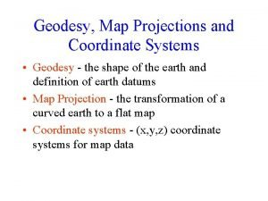 Geodesy Map Projections and Coordinate Systems Geodesy the
