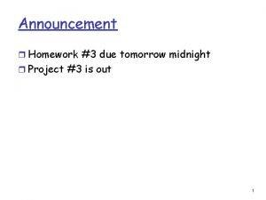 Announcement r Homework 3 due tomorrow midnight r