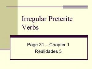 Irregular Preterite Verbs Page 31 Chapter 1 Realidades