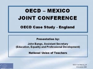 OECD MEXICO JOINT CONFERENCE OECD Case Study England