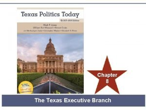 Chapter 8 The Texas Executive Branch LEARNING OBJECTIVES