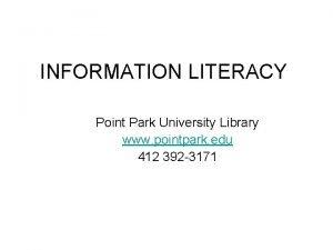 INFORMATION LITERACY Point Park University Library www pointpark