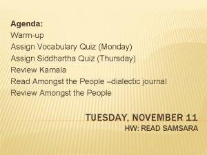 Agenda Warmup Assign Vocabulary Quiz Monday Assign Siddhartha