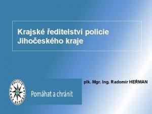 Krajsk editelstv policie Jihoeskho kraje plk Mgr Ing