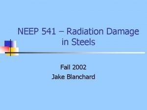 NEEP 541 Radiation Damage in Steels Fall 2002