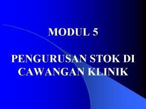 MODUL 5 PENGURUSAN STOK DI CAWANGAN KLINIK POLISI