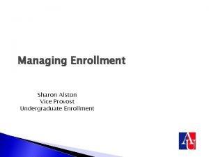 Managing Enrollment Sharon Alston Vice Provost Undergraduate Enrollment