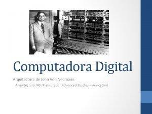 Computadora Digital Arquitectura de John Von Neumann Arquitectura