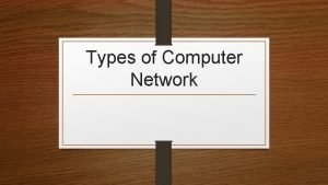 Types of Computer Network Computer Network A computer