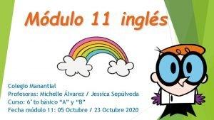 Mdulo 11 ingls Colegio Manantial Profesoras Michelle lvarez