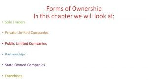 Sole Traders Forms of Ownership In this chapter