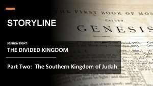STORYLINE SESSION EIGHT THE DIVIDED KINGDOM Part Two