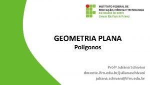 GEOMETRIA PLANA Polgonos Prof Juliana Schivani docente ifrn
