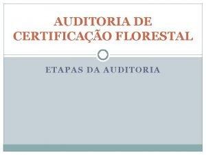 AUDITORIA DE CERTIFICAO FLORESTAL ETAPAS DA AUDITORIA OPERACIONALIZANDO