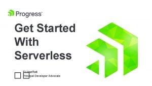 Get Started With Serverless TJ Van Toll Principal